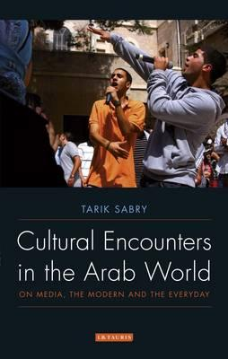 Book Review: Cultural Encounters in the Arab World: On Media, the Modern and the Everyday