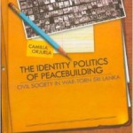 Book Review: The Identity Politics of Peacebuilding – Civil Society In War-Torn Sri Lanka