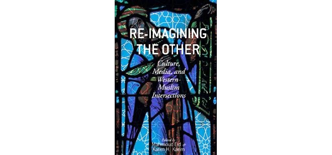 Book Review | Re-Imagining the Other: Culture, Media, and Western-Muslim Intersections
