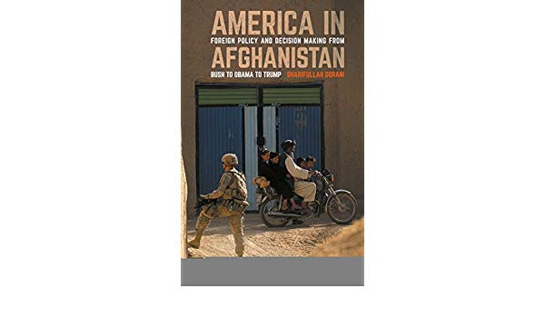 Book Review: America in Afghanistan: Foreign Policy and Decision Making from Bush to Obama to Trump